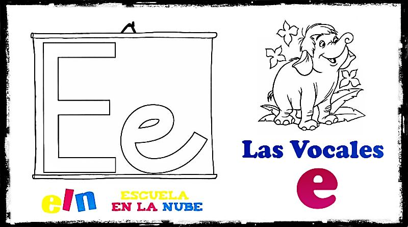 Aprendemos la letra E. las vocales   Escuela en la nube   Recursos ...