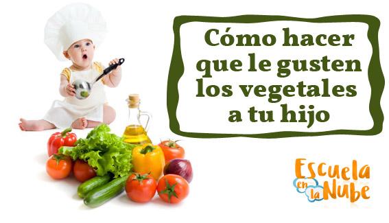 Cómo hacer que le gusten los vegetales a tu hijo