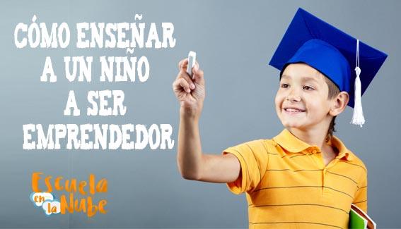 Cómo Enseñar A Un Niño A Ser Emprendedor