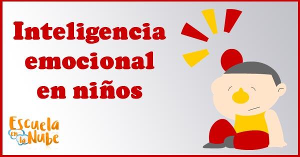 Inteligencia Emocional en niños: Significado, gestión e importancia